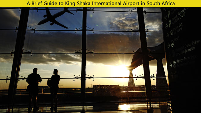 A Brief Guide to King Shaka International Airport in South Africa
