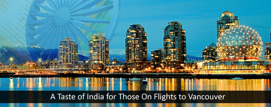 A-Taste-of-India-for-Those-On-Flights-to-Vancouver