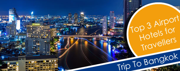 Top-3-Airport-Hotels-for-Travellers-on-a-Whistle-Stop-Trip-To-Bangkok