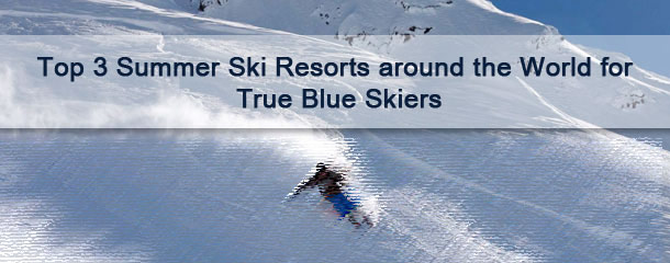 Top-3-Summer-Ski-Resorts-around-the-World-for-True-Blue-Skiers