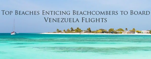 Top-Beaches-Enticing-Beachcombers-to-Board-Venezuela-Flights