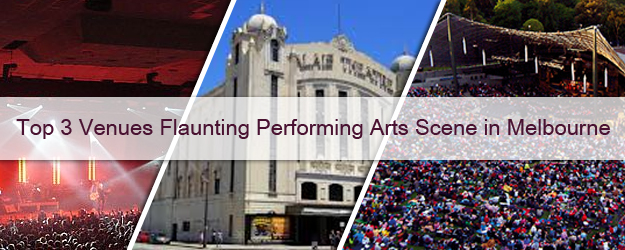 Top-3-Venues-Flaunting-Performing-Arts-Scene-in-Melbourne